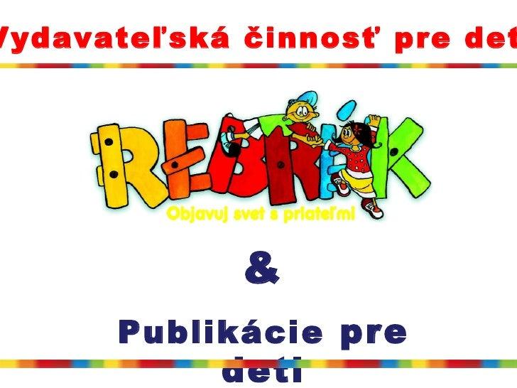 & Publikácie  pre deti Vydavateľská činnosť pre deti