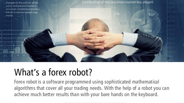 What's a forex robot? Forex robot is a software programmed using sophisticated mathematical algorithms that cover all your...