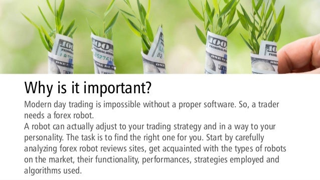 Why is it important? Modern day trading is impossible without a proper software. So, a trader needs a forex robot. A robot...