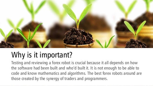 Why is it important? Testing and reviewing a forex robot is crucial because it all depends on how the software had been bu...