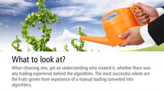 What to look at? When choosing one, get an understanding who created it, whether there was any trading experience behind t...