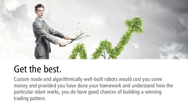 Get the best. Custom made and algorithmically well-built robots would cost you some money and provided you have done your ...