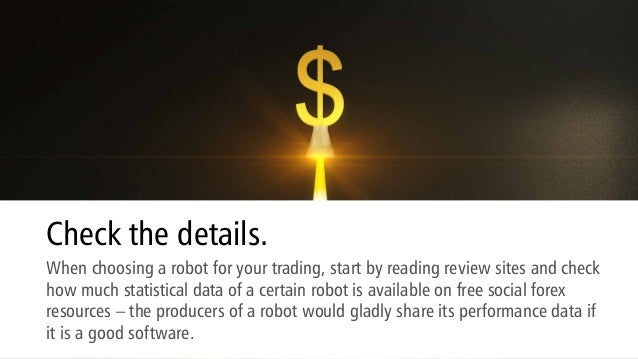 Check the details. When choosing a robot for your trading, start by reading review sites and check how much statistical da...