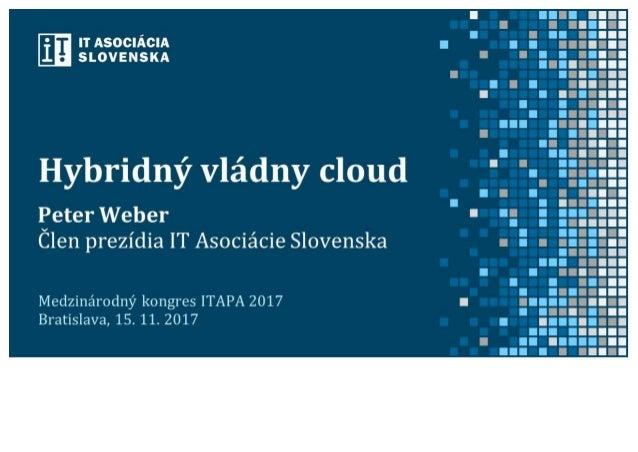 Peter Weber: Hybridný vládny cloud (prezentácia ITAPA 2017)