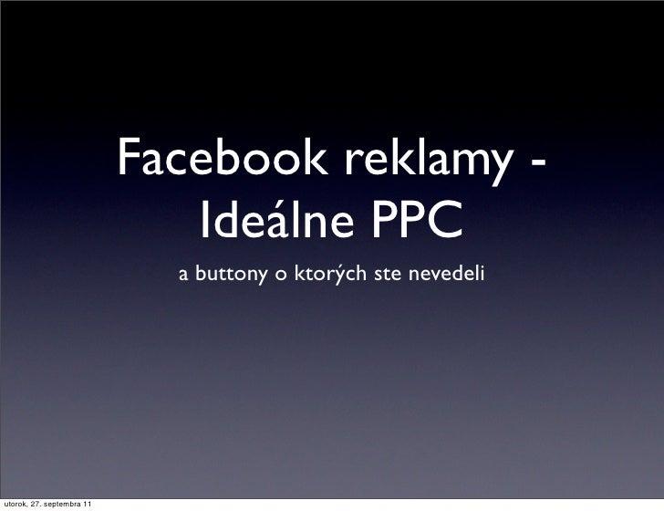 Facebook reklamy -                              Ideálne PPC                             a buttony o ktorých ste nevedeliut...