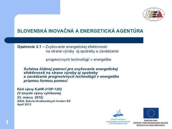 SLOVENSKÁ INOVAČNÁ A ENERGETICKÁ AGENTÚRA    Opatrenie 2.1 – Zvyšovanie energetickej efektívnosti                    na st...