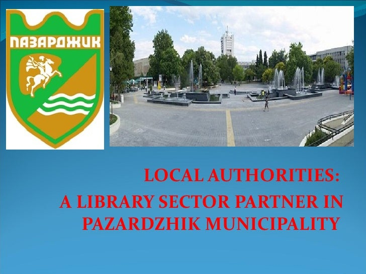 LOCAL AUTHORITIES:A LIBRARY SECTOR PARTNER IN   PAZARDZHIK MUNICIPALITY