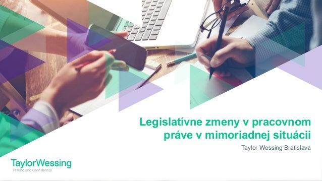 Private and Confidential Taylor Wessing Bratislava Legislatívne zmeny v pracovnom práve v mimoriadnej situácii
