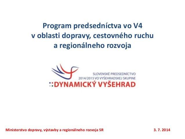 Program predsedníctva vo V4 v oblasti dopravy, cestovného ruchu a regionálneho rozvoja Ministerstvo dopravy, výstavby a re...