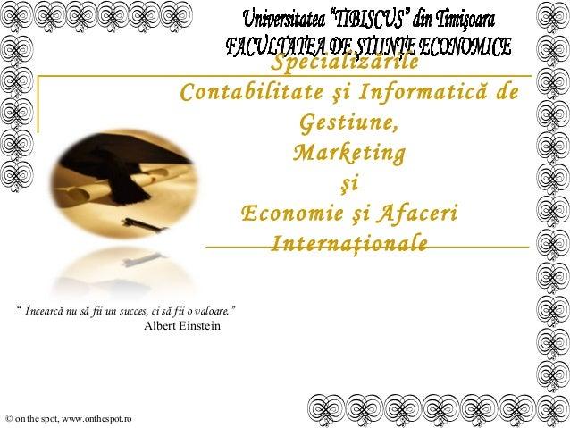 """© on the spot, www.onthespot.ro """" Încearcă nu să fii un succes, ci să fii o valoare."""" Albert Einstein Specializările Conta..."""