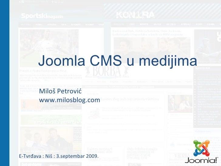 Joomla CMS u medijima Milo š Petrović www.milosblog.com E-Tvrđava : Niš : 3.septembar 2009.