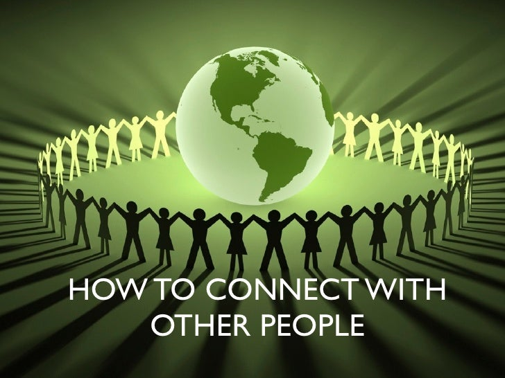 HOW TO CONNECT WITH    OTHER PEOPLE