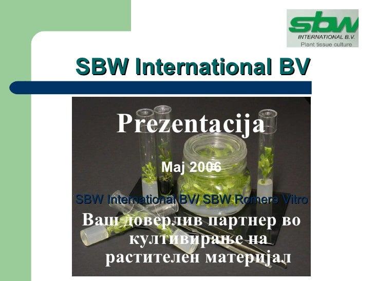 SBW International BV <ul><li>Prezentacija </li></ul><ul><li>Мај  200 6 </li></ul><ul><li>SBW International BV/  SBW Romero...