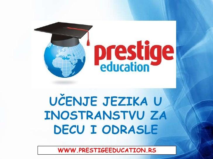 UČENJE JEZIKA UINOSTRANSTVU ZA DECU I ODRASLE WWW.PRESTIGEEDUCATION.RS