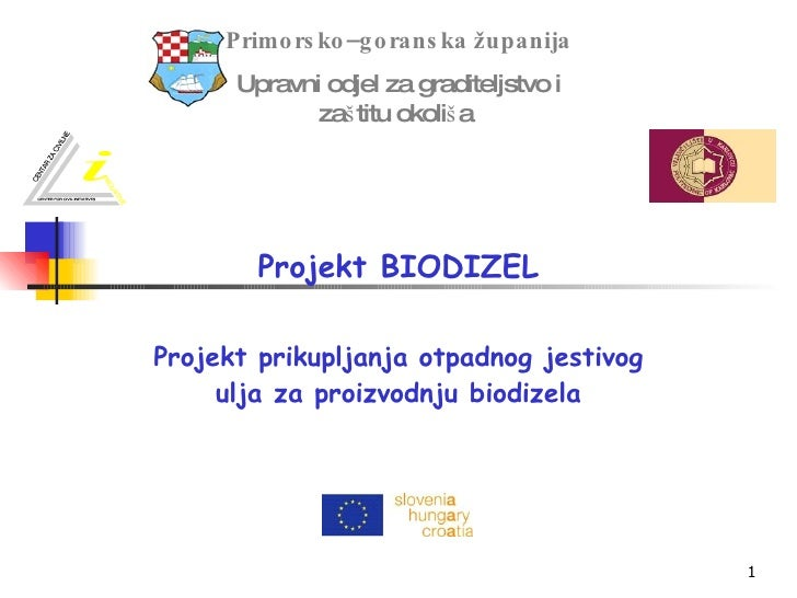 Projekt BIODIZEL Projekt prikupljanja otpadnog jestivog ulja za proizvodnju biodizela Primorsko–goranska   županija Upravn...