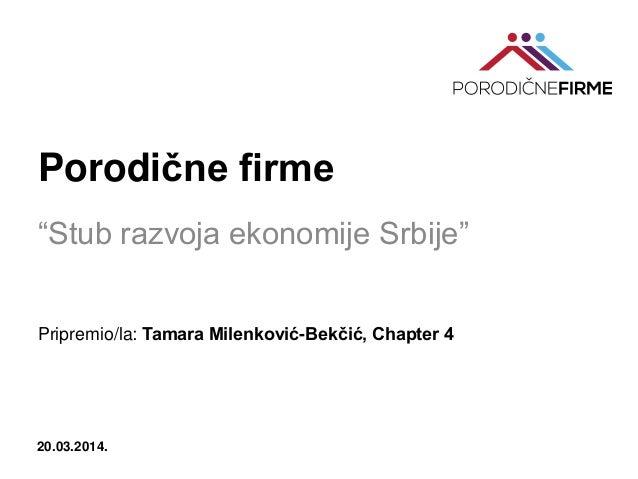 """Porodične firme """"Stub razvoja ekonomije Srbije"""" Pripremio/la: Tamara Milenković-Bekčić, Chapter 4 20.03.2014."""
