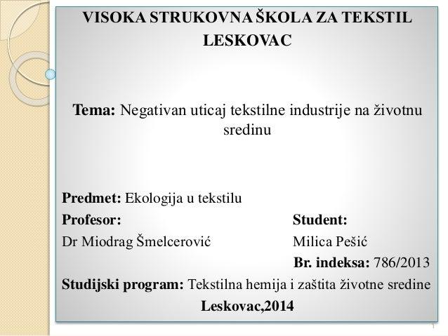 VISOKA STRUKOVNA ŠKOLA ZA TEKSTIL LESKOVAC Tema: Negativan uticaj tekstilne industrije na životnu sredinu Predmet: Ekologi...