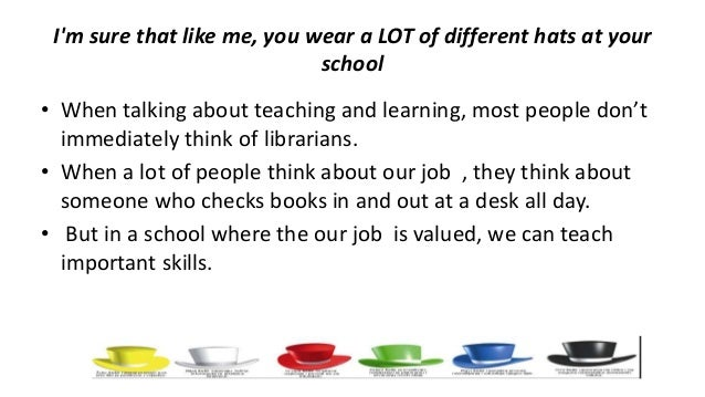 I'm sure that like me, you wear a LOT of different hats at your school • When talking about teaching and learning, most pe...