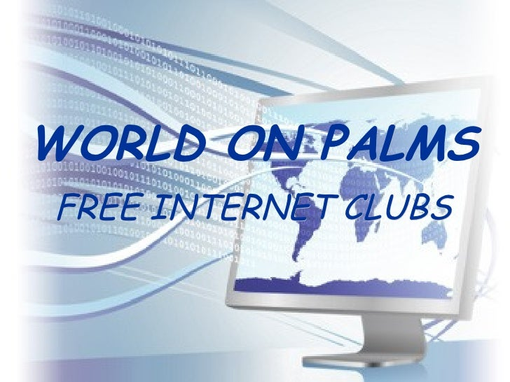 WORLD ON PALMS FREE INTERNET CLUBS
