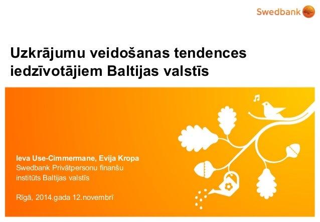 Uzkrājumu veidošanas tendences  iedzīvotājiem Baltijas valstīs  Ieva Use-Cimmermane, Evija Kropa  Swedbank Privātpersonu f...