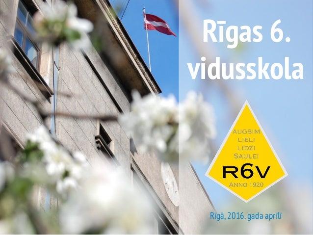 Rīgas 6. vidusskola Rīgā,2016.gada aprīlī