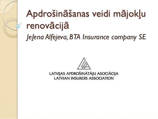 Apdrošināšanas veidi mājokļurenovācijāJeļena Alfejeva, BTA Insurance company SE
