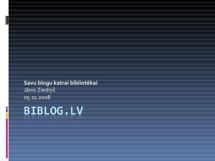 Savu blogu katrai bibliotēkai Jānis Ziediņš 05.11.2008