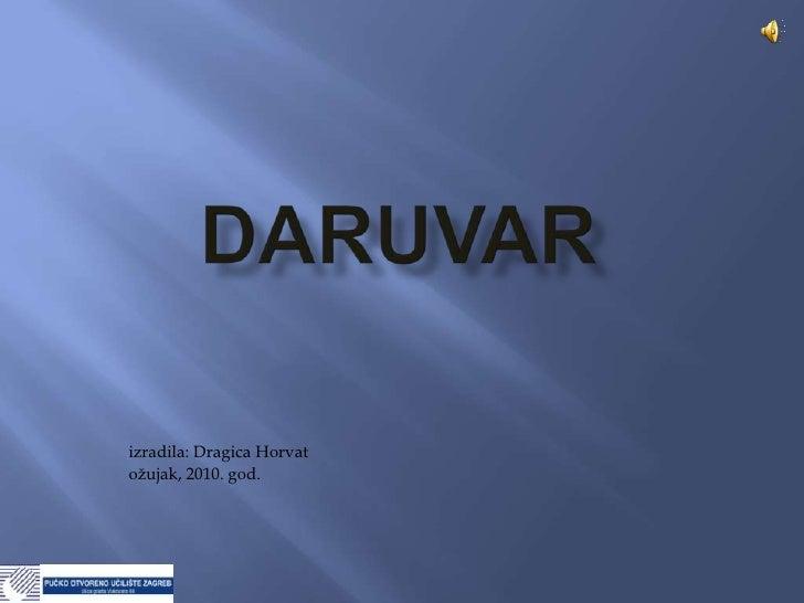 Daruvar<br />izradila: Dragica Horvat<br />ožujak, 2010. god.<br />