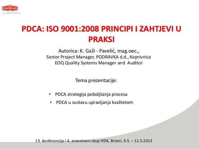 PDCA: ISO 9001:2008 PRINCIPI I ZAHTJEVI UPRAKSITema prezentacije:Autorica: K. Gaži - Pavelić, mag.oec.,Senior Project Mana...