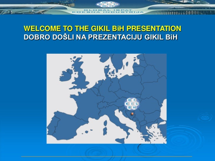 WELCOME TO THE GIKIL BiH PRESENTATIONDOBRO DOŠLI NA PREZENTACIJU GIKIL BiH