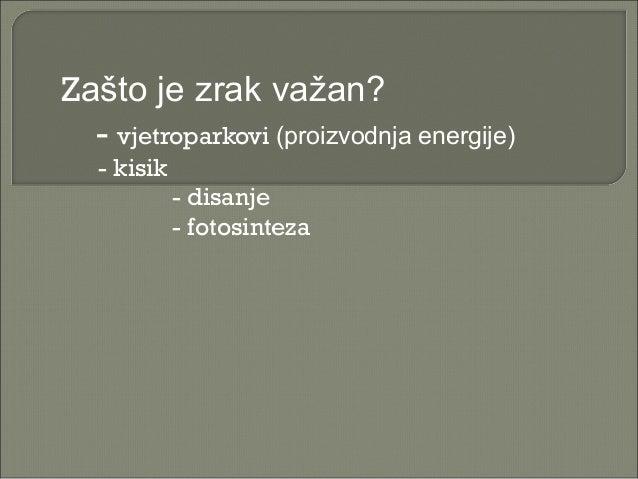 Zašto je zrak važan? - vjetroparkovi (proizvodnja energije) - kisik - disanje - fotosinteza