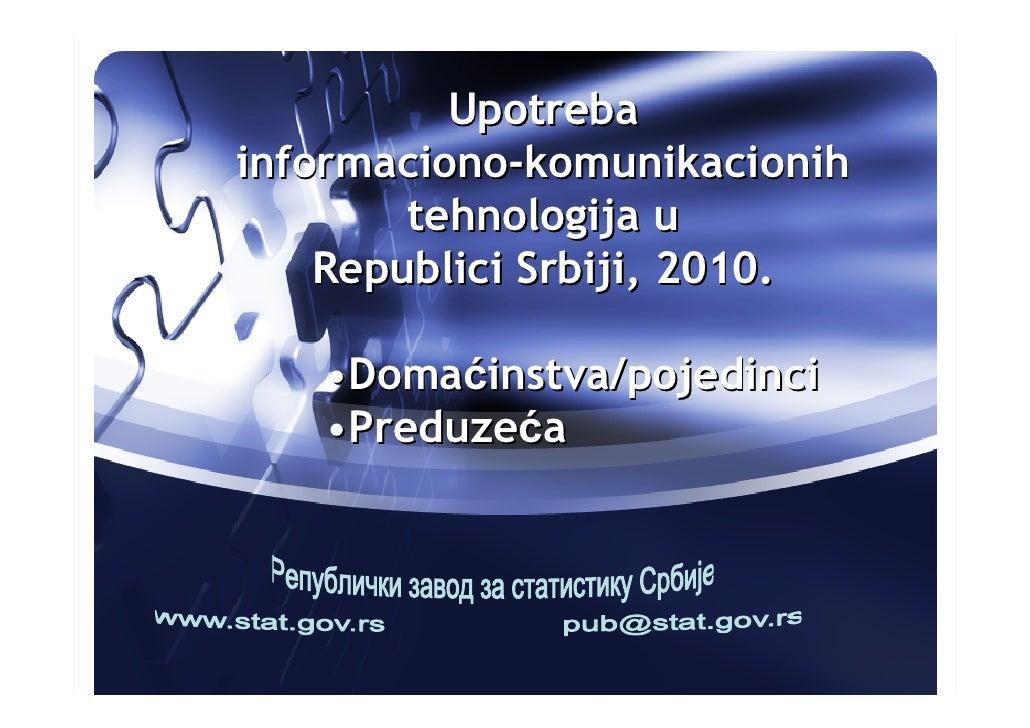 Upotreba informaciono-komunikacionih         tehnologija u     Republici Srbiji, 2010.     •Domaćinstva/pojedinci    •Pred...