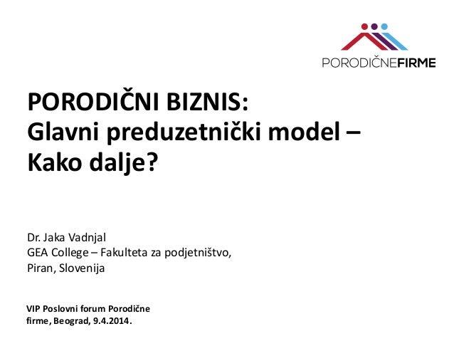 PORODIČNI BIZNIS: Glavni preduzetnički model – Kako dalje? Dr. Jaka Vadnjal GEA College – Fakulteta za podjetništvo, Piran...
