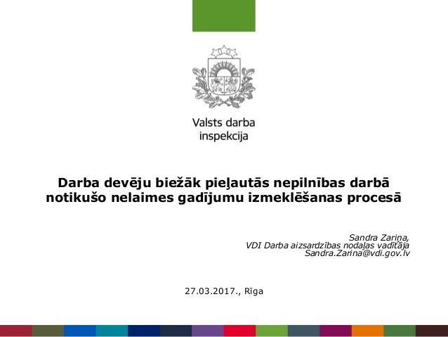 Darba devēju biežāk pieļautās nepilnības darbā notikušo nelaimes gadījumu izmeklēšanas procesā Sandra Zariņa, VDI Darba ai...
