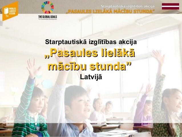 """Starptautiskā izglītības akcija """"Pasaules lielākā""""Pasaules lielākā mācību stunda""""mācību stunda"""" Latvijā"""