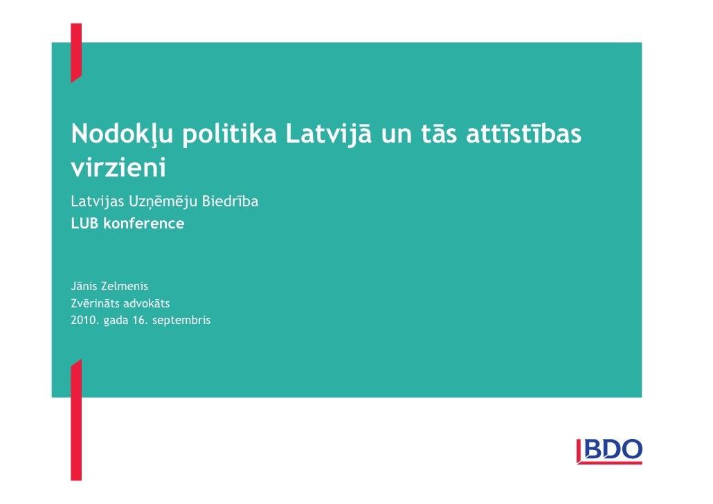 NodokĜu politika Latvijā un tās attīstības virzieni Latvijas UzĦēmēju Biedrība LUB konference    Jānis Zelmenis Zvērināts ...