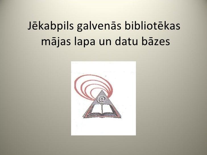Jēkabpils galvenās bibliotēkas  mājas lapa un datu bāzes