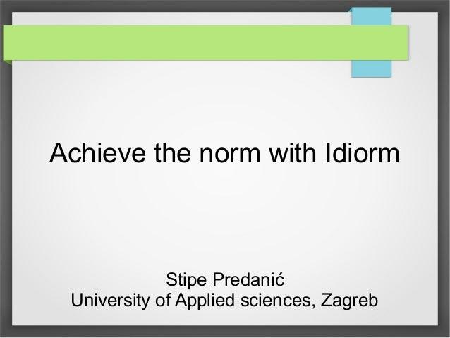 Achieve the norm with Idiorm Stipe Predanić University of Applied sciences, Zagreb