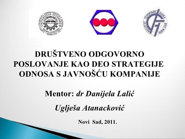 DRUŠTVENO ODGOVORNOPOSLOVANJE KAO DEO STRATEGIJE ODNOSA S JAVNOŠĆU KOMPANIJE      Mentor: dr Danijela Lalić        Uglješa...