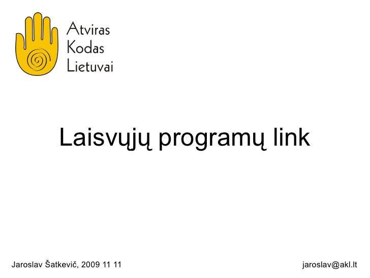Laisvųjų programų link Jaroslav Šatkevič, 2009 11 11 [email_address]