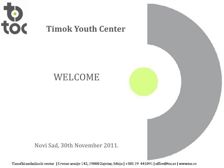 Timo k Youth Center WELCOME Novi Sad , 30th November 2011.