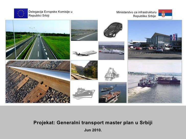 Projekat: Generalni transport master plan u Srbiji Jun 2010.