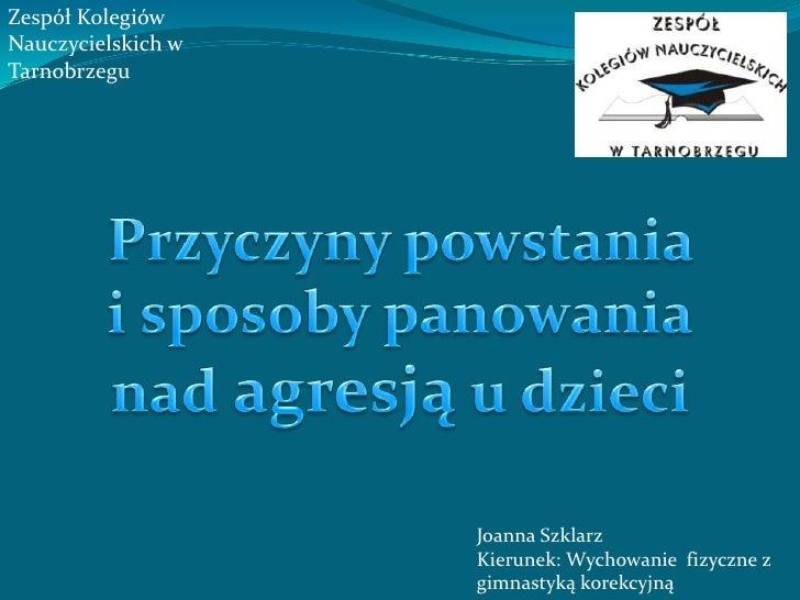 Zespół Kolegiów Nauczycielskich w Tarnobrzegu<br />Przyczyny powstania <br />i sposoby panowania<br />nad agresją u dzieci...