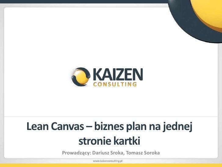 Lean Canvas– biznes plan na jednej stronie kartki<br />Prowadzący: Dariusz Sroka, Tomasz Soroka<br />