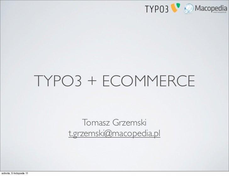 TYPO3 + ECOMMERCE                                 Tomasz Grzemski                            t.grzemski@macopedia.plsobota...