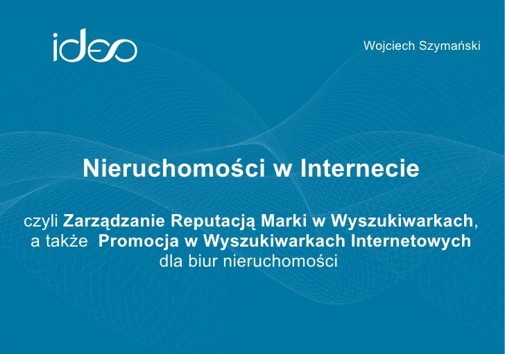 Wojciech Szymański      Nieruchomości w Internecieczyli Zarządzanie Reputacją Marki w Wyszukiwarkach, a także Promocja w W...