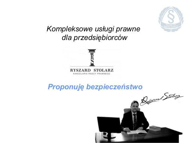 Kompleksowe usługi prawne dla przedsiębiorców  Proponuję bezpieczeństwo