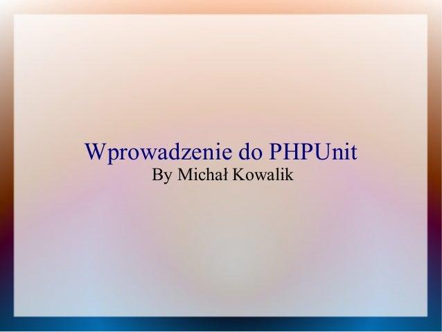 Wprowadzenie do PHPUnit By Michał Kowalik