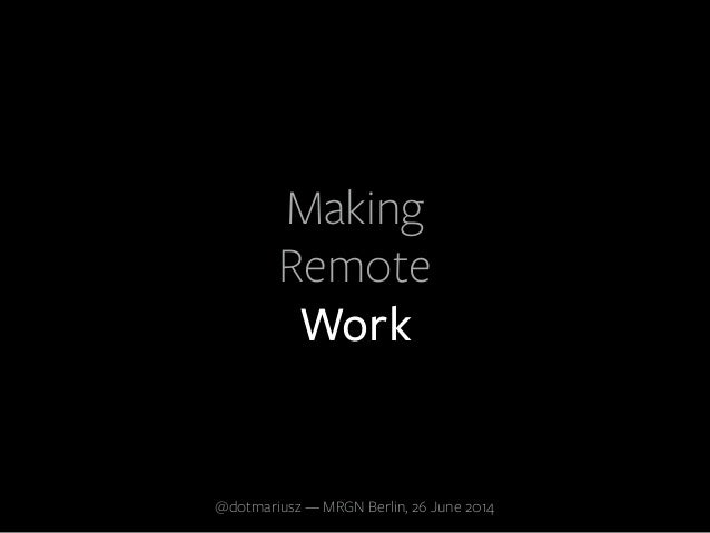 Making Remote Work @dotmariusz — MRGN Berlin, 26 June 2014