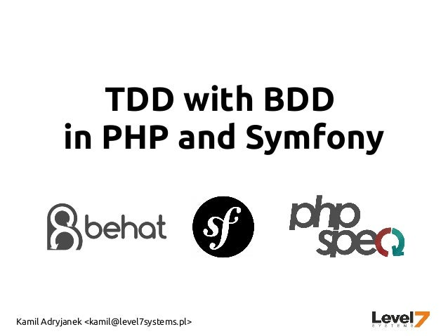 Kamil Adryjanek <kamil@level7systems.pl> TDD with BDD in PHP and Symfony